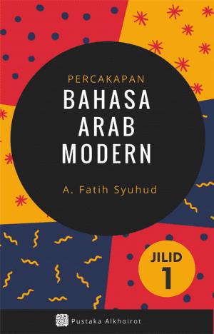 Percakapan Bahasa Arab Modern oleh A. Fatih Syuhud